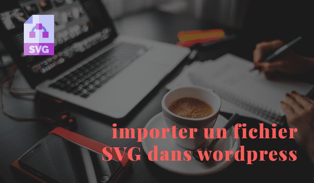 Uploader un fichier SVG dans wordpress